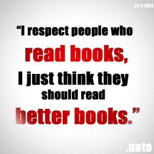 respect people who read books, I just think they should read better ...