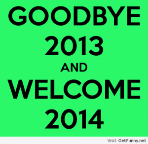 Goodbye 2013 hello 2014 saying - Funny Pictures, Funny Quotes, Funny ...