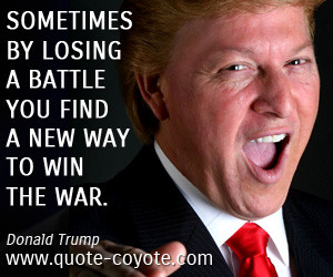 Win quotes - Sometimes by losing a battle you find a new way to win ...
