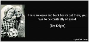 More Ted Knight Quotes