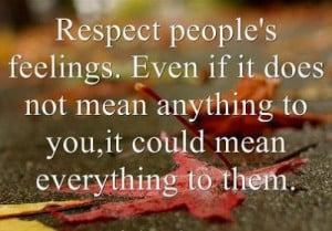 Respect people's feelings. Even if it does not mean anything to you ...