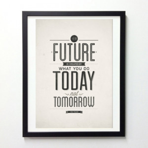 Inspirational Quote Poster - Your Future Is Created By Today ...