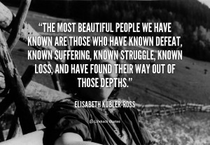 elisabeth kubler ross the most beautiful people we have known