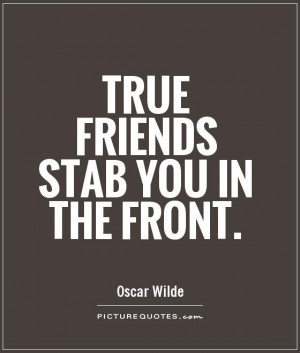 True friends stab you in the front Picture Quote #1