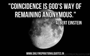 Coincidence is God's way of remaining anonymous. - Albert Einstein