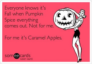 ... Spice everything comes out. Not for me. For me it's Caramel Apples