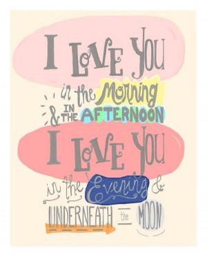 the morning and in the afternoon i love you in the evening and ...