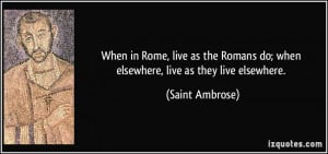 When in Rome, live as the Romans do; when elsewhere, live as they live ...