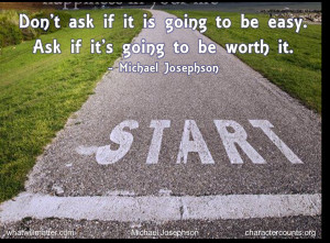 ... to be easy. Ask if it is going to be worth it. – Michael Josephson