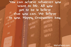 ... do is believe that you can. We believe in you. Happy Graduation day