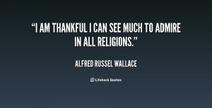 alfred russel wallace i am thankful i can see much to admire in all