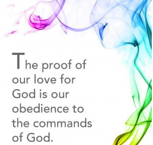 Proof of our love for God is our obedience to the commands of God.