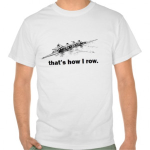 CREW ROWER 'THAT'S HOW I ROW' FUNNY SCULLER TEE SHIRTS