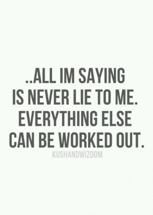 True fact!!! Everything can be worked out. But don't lose my trust