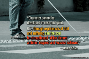 """Inspirational Quote: """"Character cannot be developed in ease and ..."""