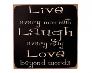 Live Every Moment, Laugh Every Day, Love Beyond Words.