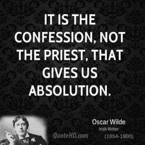 ... - It is the confession, not the priest, that gives us absolution