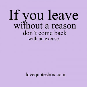 If you leave without a reason don't come back with an excuse.
