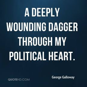 George Galloway - A deeply wounding dagger through my political heart.