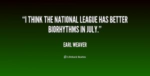 think the National League has better biorhythms in July.""