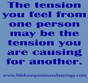 The tension you feel from one person may be the tension you are ...