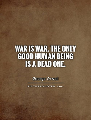 War Quotes Dead Quotes George Orwell Quotes