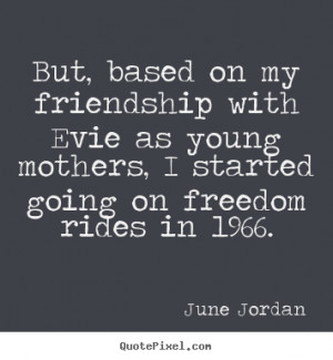 quotes about friendship by june jordan create custom friendship quote ...