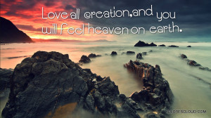 Quotes : love all creations and you will feel heaven on earth