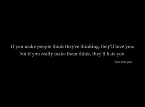If You Make People Think They're Thinking They'll Love You; But If ...