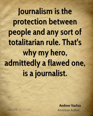 Journalism is the protection between people and any sort of ...