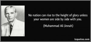 ... unless your women are side by side with you. - Muhammad Ali Jinnah
