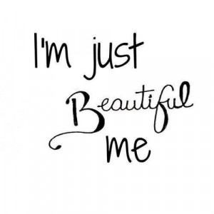 Am Beautiful Quotes I am just beautiful