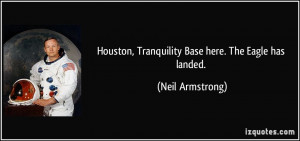 Houston, Tranquility Base here. The Eagle has landed. - Neil Armstrong