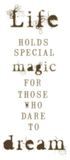 Magic is there for those who dare to dream.