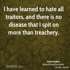 aeschylus-poet-quote-i-have-learned-to-hate-all-traitors-and-there-is ...