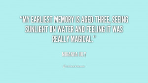 My earliest memory is aged three, seeing sunlight on water and feeling ...