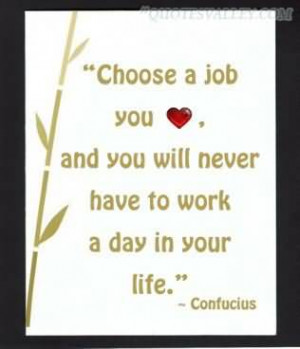 Job Quote: Choose A Job You Love And You Will Never Have To Work A Day ...