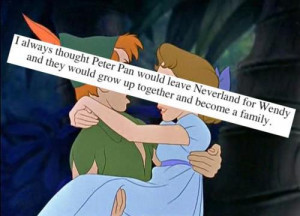 always thought Peter Pan would leve Neverland for Wendy
