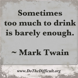 Mark Twain Funny Drinking Quote Dothedifficult Quotes More