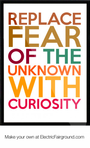 replace fear of the unknown with curiosity Framed Quote