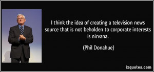 think the idea of creating a television news source that is not ...