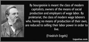 ... class of modern wage laborers who, having no means of production of