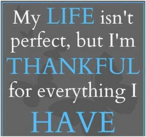 My life isn't perfect, but Im thankful for everything I have ...