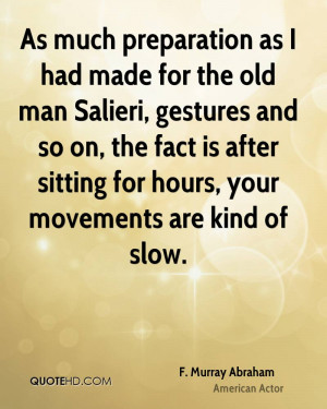 As much preparation as I had made for the old man Salieri, gestures ...
