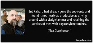 But Richard had already gone the cop route and found it not nearly as ...