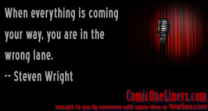 Everything Coming Your Way, A Steven Wright Quote