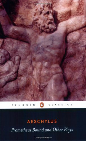 Prometheus Bound and Other Plays: Prometheus Bound, The Suppliants ...