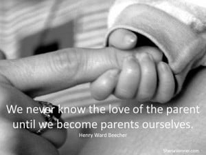 We never know the love of the parent until we become parents ourselves ...