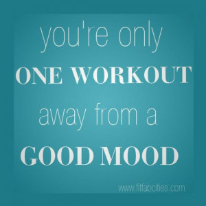 You're only one workout away from a good mood!