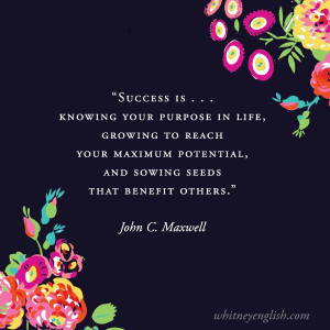 Success is knowing your purpose in life, growing to reach your full ...